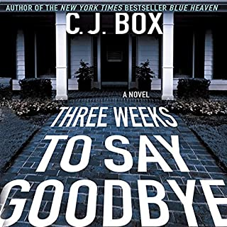 Three Weeks to Say Goodbye                   By:                                                                                                                                 C. J. Box                               Narrated by:                                                                                                                                 John Bedford Lloyd                      Length: 9 hrs and 38 mins     243 ratings     Overall 4.3