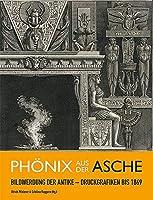 Phoenix aus der Asche: Bildwerdung der Antike - Druckgrafiken bis 1869: Bildwerdung der Antike - Druckgrafiken bis 1869