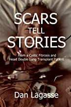 Scars Tell Stories: From a Cystic Fibrosis and Heart/Double Lung Transplant Patient