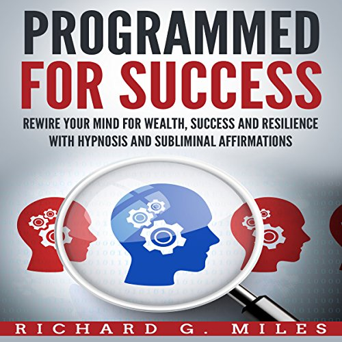 Programmed for Success: Rewire Your Mind for Wealth, Success, and Resilience with Hypnosis and Subliminal Affirmations audiobook cover art