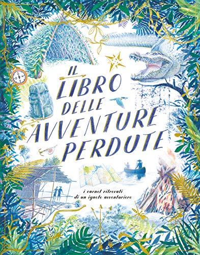 Il libro delle avventure perdute. I carnet ritrovati di un ignoto avventuriero (Tapa dura)