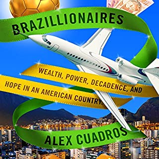 Brazillionaires     Wealth, Power, Decadence, and Hope in an American Country              By:                                                                                                                                 Alex Cuadros                               Narrated by:                                                                                                                                 Alex Cuadros                      Length: 10 hrs and 57 mins     173 ratings     Overall 4.5