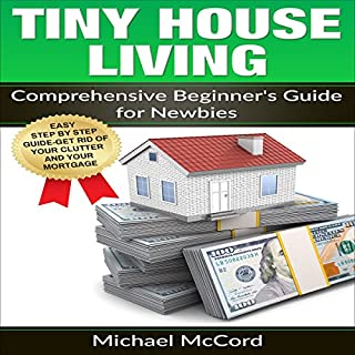 Tiny House Living     Comprehensive Beginner's Guide for Newbies              By:                                                                                                                                 Michael McCord                               Narrated by:                                                                                                                                 Rick McVey                      Length: 1 hr and 3 mins     1 rating     Overall 3.0