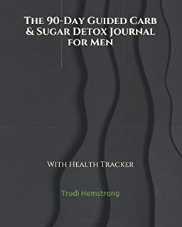 The 90-Day Guided Carb & Sugar Detox Journal for Men: With Health Tracker (No Calorie Counting, Inc.)