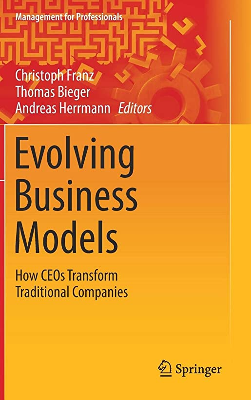 Evolving Business Models: How CEOs Transform Traditional Companies (Management for Professionals)