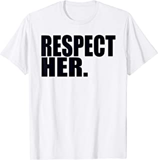 Respect Her Shirt - Protect Cherish Please Love Marry Honor