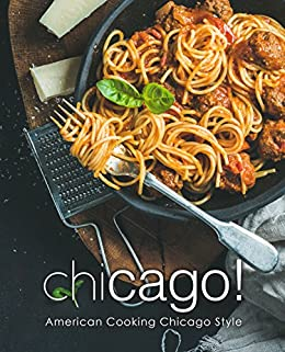 Chicago!: American Cooking Chicago Style (2nd Edition) by [BookSumo Press]