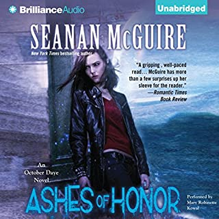 Ashes of Honor     An October Daye Novel, Book 6              Written by:                                                                                                                                 Seanan McGuire                               Narrated by:                                                                                                                                 Mary Robinette Kowal                      Length: 12 hrs and 26 mins     4 ratings     Overall 4.3
