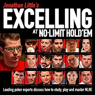 Jonathan Little's Excelling at No-Limit Hold'em                   By:                                                                                                                                 Jonathan Little,                                                                                        Phil Hellmuth,                                                                                        Mike Sexton,                   and others                          Narrated by:                                                                                                                                 Jonathan Little                      Length: 19 hrs and 49 mins     7 ratings     Overall 4.1