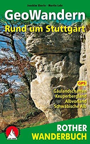 GeoWandern Rund um Stuttgart: Gäulandschaften. Keuperbergland. Albvorland. Schwäbische Alb. Mit GPS-Daten (Rother Wanderbuch)