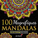100 Magnifiques Mandalas: Livre de Coloriage pour Adultes, Super Loisir Antistress pour se détendre avec de beaux Mandalas à Colorier Adultes. (Volume 2)
