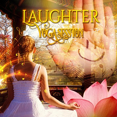 Laughter Yoga Session – Chill Music for Exercise Routine, Stretching, Chanting, Clapping, Body Movement, Diaphragmatic Breathing, More Oxygen to Body and Brain, Cardiovascular Health, Endorphins Boost