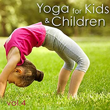Yoga for Kids & Children, Vol. 4 – Amazing Relaxing Nature Music for Yoga Classes with Kids & Young Yogi, Create your Perfect Yoga Space