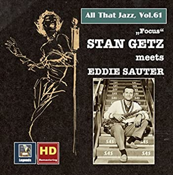 All That Jazz, Vol. 61: Stan Getz Meets Eddie Sauter – Focus (Remastered 2016)