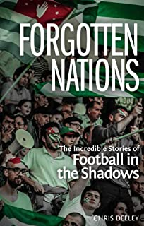 Forgotten Nations: The Incredible Stories of Football in the Shadows