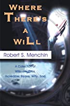 Where There's a Will: A Collection of Wills Hilarious, Incredible, Bizarre, Witty...Sad.