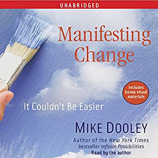 Manifesting Change     It Couldn't Be Easier              By:                                                                                                                                 Mike Dooley                               Narrated by:                                                                                                                                 Mike Dooley                      Length: 6 hrs and 51 mins     35 ratings     Overall 4.8