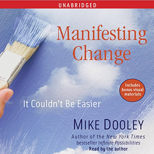 Manifesting Change     It Couldn't Be Easier              By:                                                                                                                                 Mike Dooley                               Narrated by:                                                                                                                                 Mike Dooley                      Length: 6 hrs and 51 mins     514 ratings     Overall 4.5