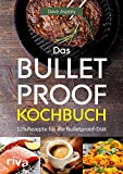 Das Bulletproof-Kochbuch: 125 Rezepte für die...