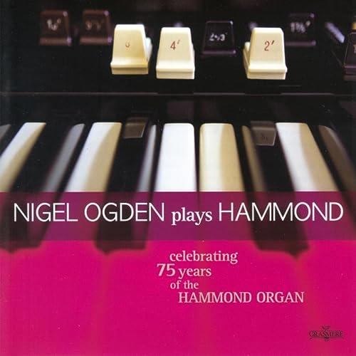 Nigel Ogden plays Hammond, Celebrating 75 years of the Hammond Organ