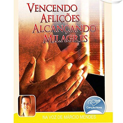 Vencendo Aflições, Alcançando Milagres [Overcoming Afflictions, Reaching Miracles] audiobook cover art