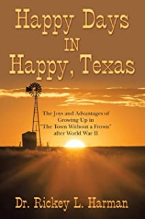 Happy Days in Happy, Texas: The Joys and Advantages of Growing up in The Town Without a Frown After World War Ii