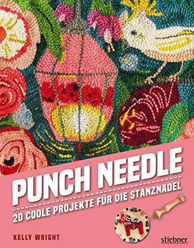 Punch Needle - Das Original!: 20 coole Projekte mit der Stanznadel. Mit 20 bebilderten Punch Needle Anleitungen das Punchen lernen (Punch Nadel Anleitungen auf deutsch)