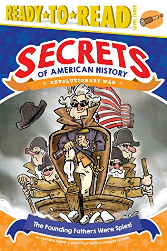 The Founding Fathers Were Spies!: Revolutionary War (Secrets of American History)