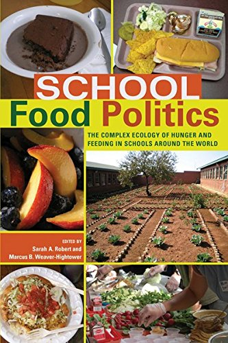 School Food Politics: The Complex Ecology of Hunger and Feeding in Schools Around the World- With a Foreword by Chef Ann