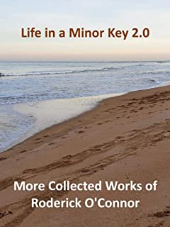 Life in a Minor Key 2.0 : More Collected Works of  Roderick O'Connor (English Edition)