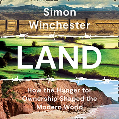 Land: How the Hunger for Ownership Shaped the Modern World cover art