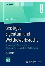 Geistiges Eigentum und Wettbewerbsrecht: Gewerblicher Rechtsschutz – Urheberrecht – unlauterer Wettbewerb (FOM-Edition) (German Edition) eBook Kindle