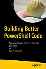 Building Better PowerShell Code: Applying Proven Practices One Tip at a Time Kindle Edition