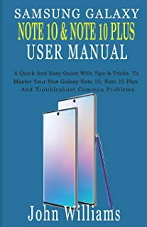 SAMSUNG GALAXY NOTE 10 & NOTE 10 PLUS USER MANUAL: A Quick And Easy Guide With Tips & Tricks To Master Your New Galaxy Note 10, Note 10 Plus And Troubleshoot Common Problems