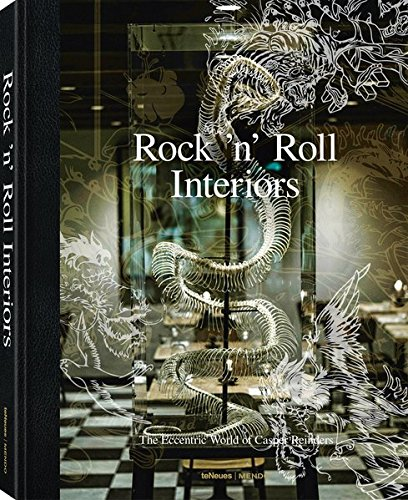 Rock 'n' Roll Interiors: THE ECCENTRIC WORLD OF CASPER REINDERS