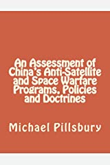 An Assessment of China's Anti-Satellite and Space Warfare Programs, Policies and Doctrines Paperback