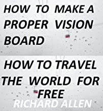 how to make a proper vision board       how to travel the world for free: I would pay $1000 for this because it really helped (English Edition)