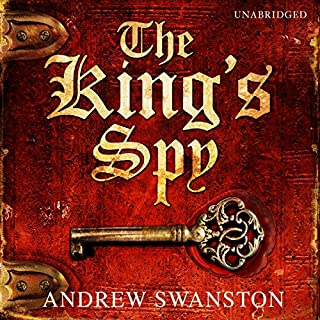 The King's Spy                   By:                                                                                                                                 Andrew Swanston                               Narrated by:                                                                                                                                 David Thorpe                      Length: 11 hrs and 29 mins     58 ratings     Overall 4.1