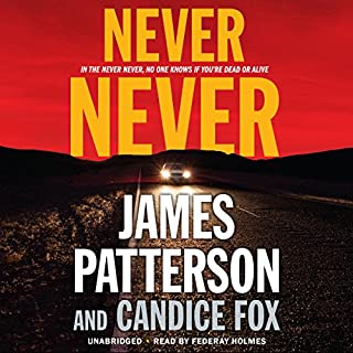 Never Never                   By:                                                                                                                                 James Patterson,                                                                                        Candice Fox                               Narrated by:                                                                                                                                 Federay Holmes                      Length: 7 hrs and 44 mins     2,210 ratings     Overall 3.9