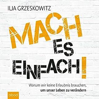 Mach es einfach! Warum wir keine Erlaubnis brauchen, um unser Leben zu verändern                   Autor:                                                                                                                                 Ilja Grzeskowitz                               Sprecher:                                                                                                                                 Ilja Grzeskowitz                      Spieldauer: 7 Std. und 54 Min.     347 Bewertungen     Gesamt 4,4
