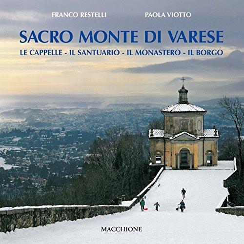 Sacro Monte di Varese. Le cappelle, il santuario, il monastero, il...