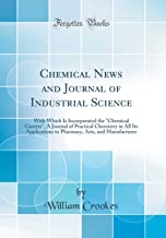 Chemical News and Journal of Industrial Science: With Which Is Incorporated the