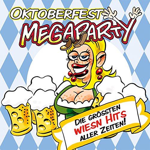 Oktoberfest Megaparty Die grössten Wiesn Hits aller Zeiten!