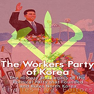 The Workers' Party of Korea: The History and Legacy of the Political Party That Founded and Rules North Korea cover art