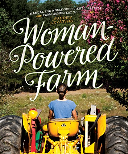 Woman-Powered Farm: Manual for a Self-Sufficient Lifestyle from Homestead to Field by [Audrey Levatino, Michael Levatino]