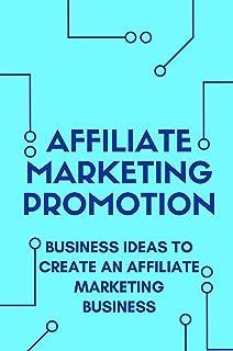 Affiliate Marketing Promotion: Business Ideas To Create An Affiliate Marketing Business: Install For Maximum Seo Power (En...