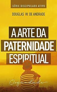 A arte da paternidade espiritual: Orfandade (Discipulado ativo)