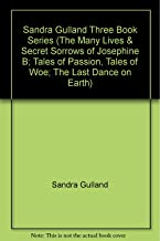 Sandra Gulland Three Book Series (The Many Lives & Secret Sorrows of Josephine B; Tales of Passion, Tales of Woe; The Last...