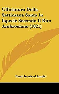 Ufficiatura Della Settimana Santa in Ispecie Secondo Il Rito Ambrosiano (1821)
