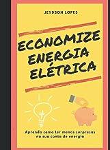 ECONOMIZE ENERGIA ELÉTRICA: Aprenda como ter menos surpresas na sua conta de energia